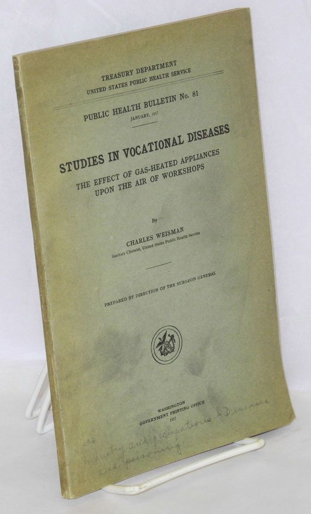 Studies in vocational diseases. The effect of gas-heated appliances upon the air of workshops. Charles Weisman.