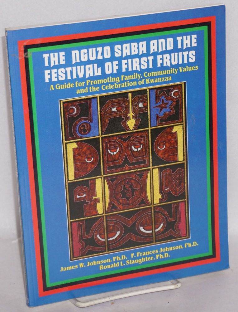 The Nguzo Saba and the festival of first fruits; a guide for promoting family, community values and the celebration of Kwanzaa. James W. Johnson, et. al.