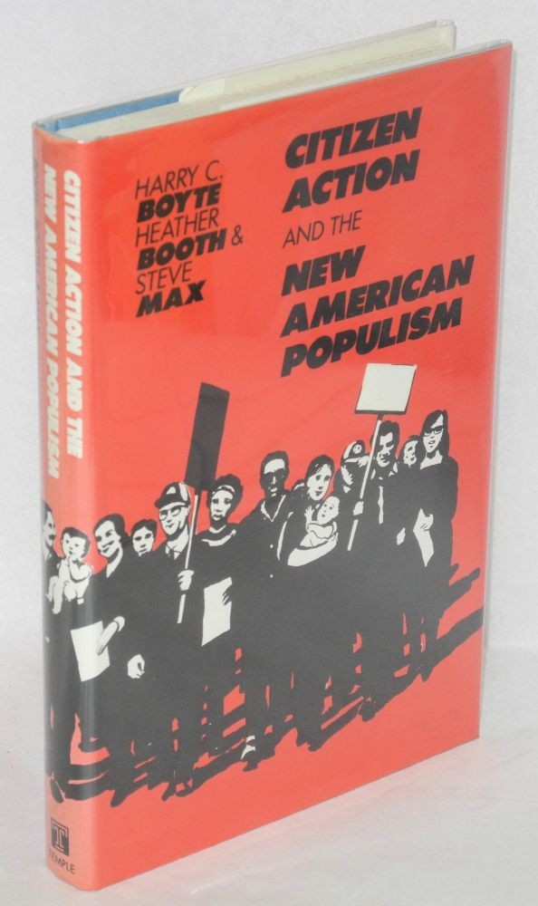 Citizen Action and the new American populism. Harry C. Boyte, Heather Booth, Steve Max.