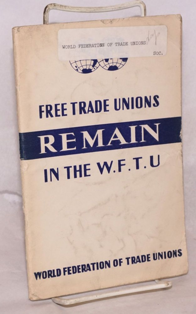 Free trade unions remain in the W. F. T. U.: World Federation of Trade Unions. Executive Committee of the W. F. T. U.
