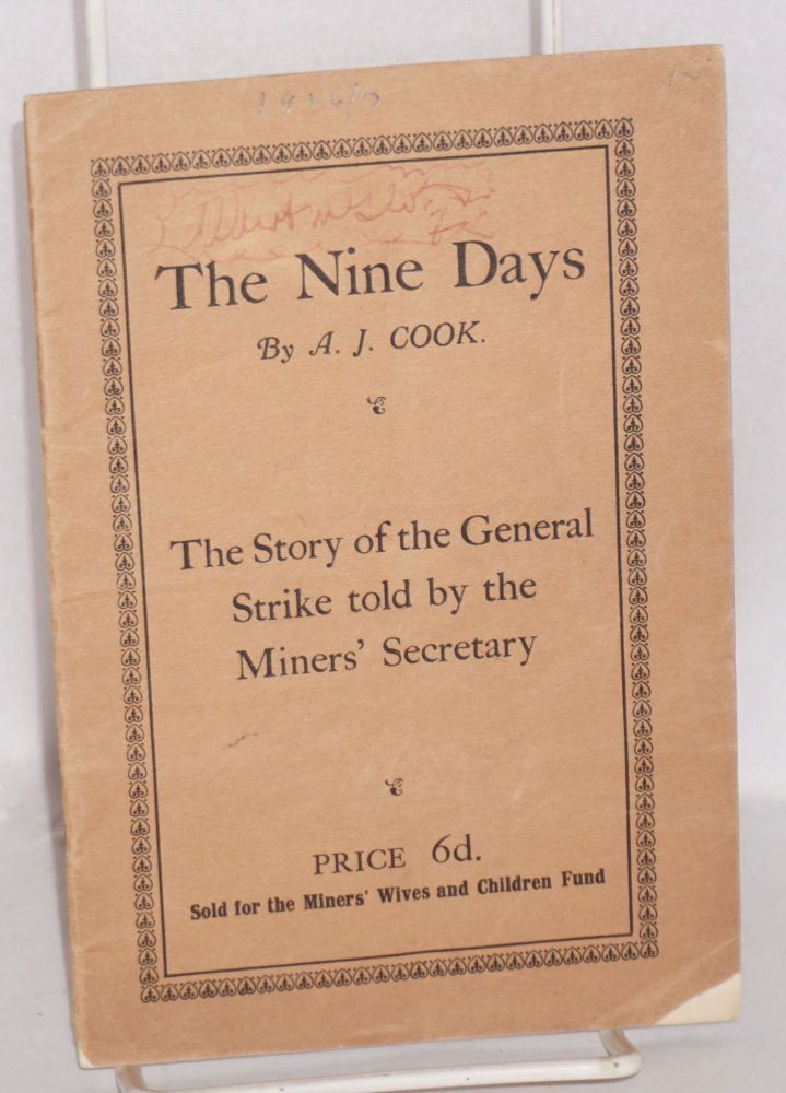 The nine days: the story of the General Strike told by the miner's secratary. A. J. Cook.