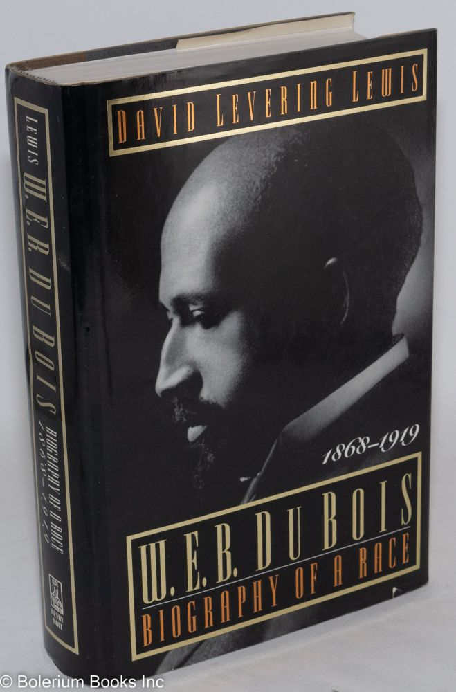 W. E. B. Du Bois; biography of a race, 1868-1919. David Levering Lewis.