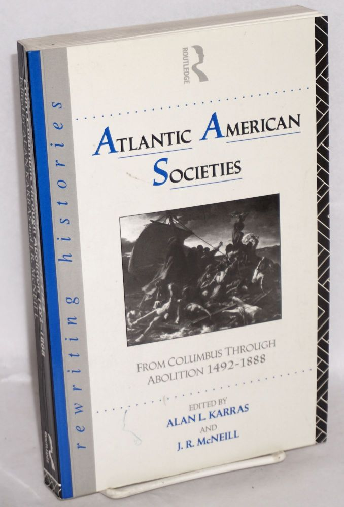 Atlantic American societies; from Columbus through abolition 1492-1888. Alan L. Karras, eds J. R. McNeill.