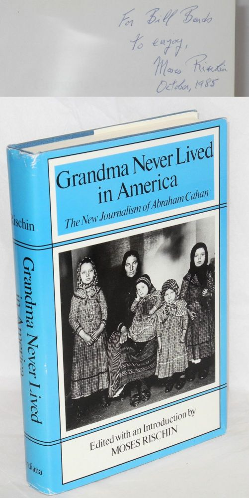 Grandma never lived in America, the new journalism of Abraham Cahan. Edited with an introduction by Moses Rischin. Abraham Cahan, Moses Rischin.