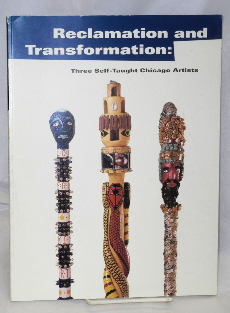 Reclamation and transformation;; three self-taught Chicago artists, David Philpot, Mr. Imagination, Kevin Orth; essays by Tom Patterson