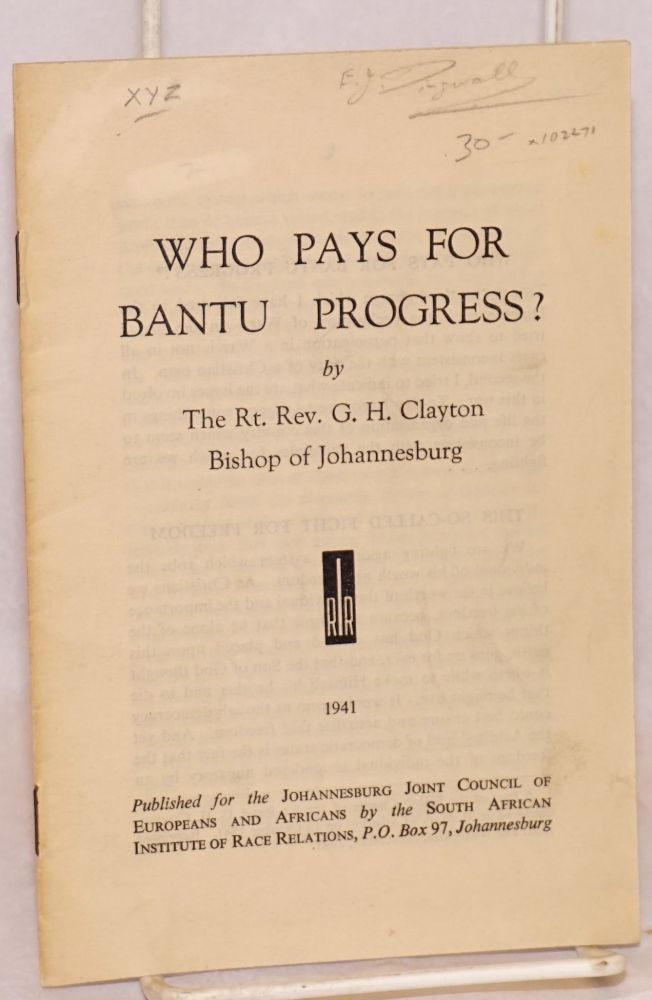 Who pays for Bantu progress? The Right Reverend G. H. Clayton, Bishop of Johannesburg.