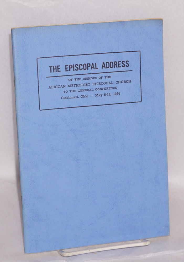 The episcopal address to the thirty-seventh quadrennial session of the General Conference of the African Methodist Episcopal Church meeting in Cincinnati Gardens, Cincinnati, Ohio, May 5 - 18 nineteen hundred sixty-four