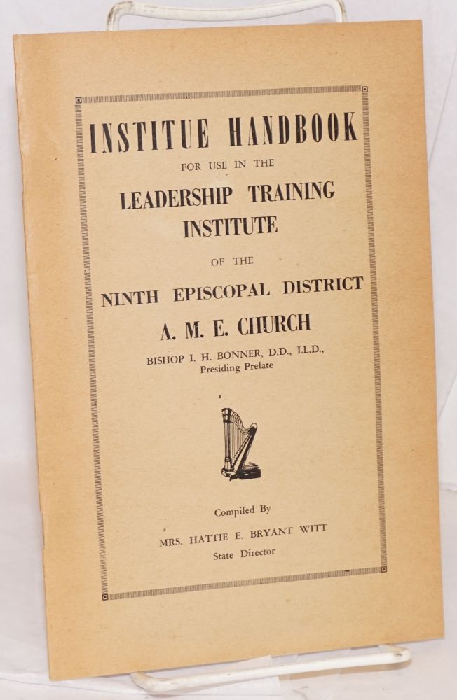 Institute handbook for use in the leadership training institute of the ninth Episcopal district, A.M.E. Church, Bishop I. H. Bonner, presiding prelate. Hattie E. Bryant Witt.