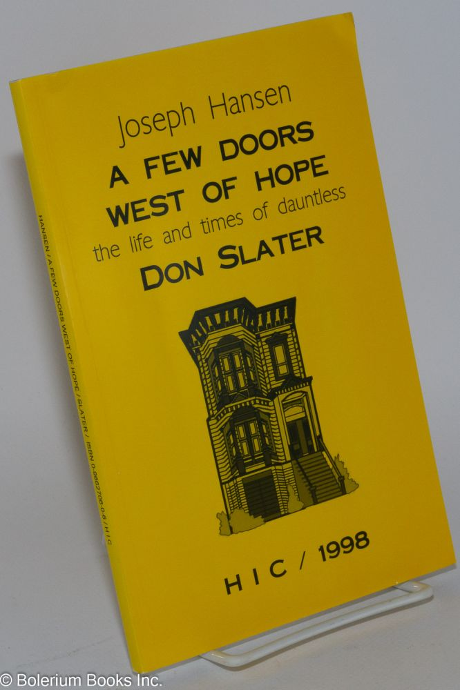 A Few Doors West of Hope; the life and times of dauntless Don Slater. Joseph Hansen.
