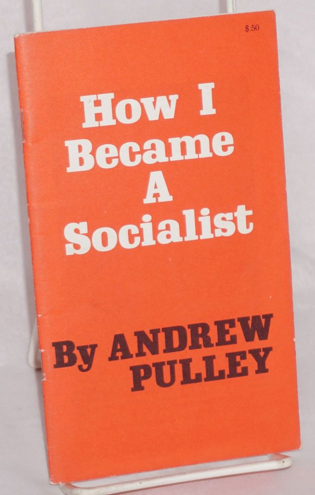 How I became a socialist. Andrew Pulley.