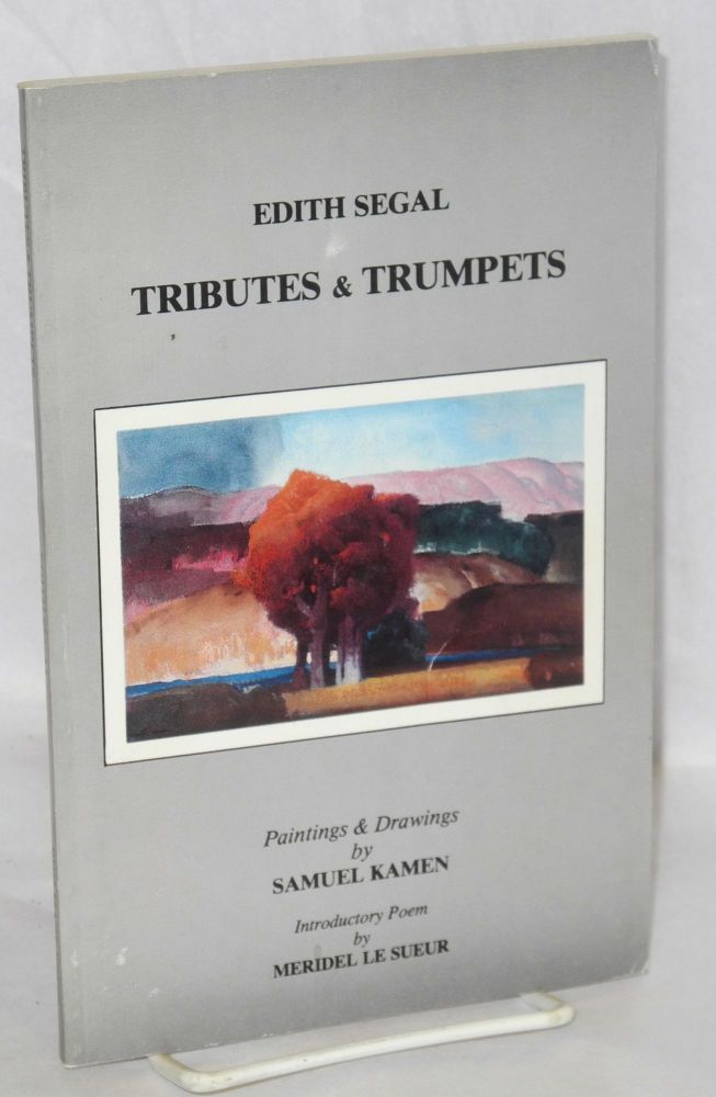 Tributes & trumpets. Paintings & drawings by Samuel Kamen, introductory poem by Meridel Le Sueur. Edith Segal.