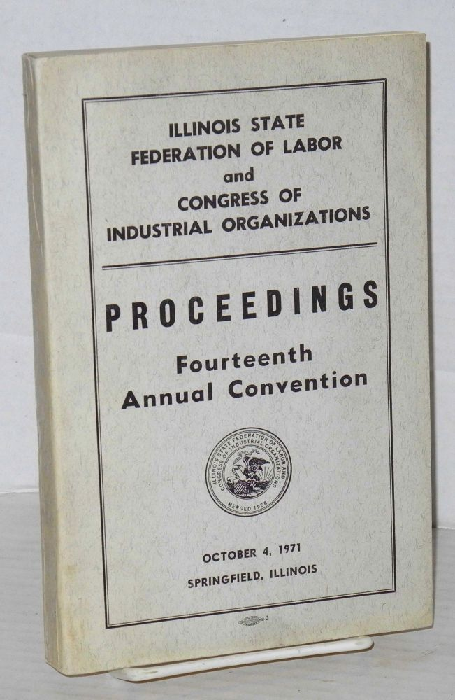 Proceedings fourteenth annual convention, October 4, 1971, Springfield, Illinois. Illinois State Federation of Labor, Congress of Industrial Organizations.