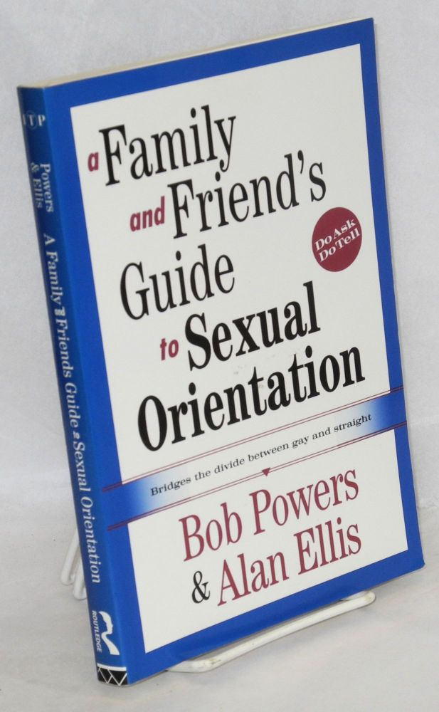 A family and friend's guide to sexual orientation. Bob Powers, Alan Ellis.