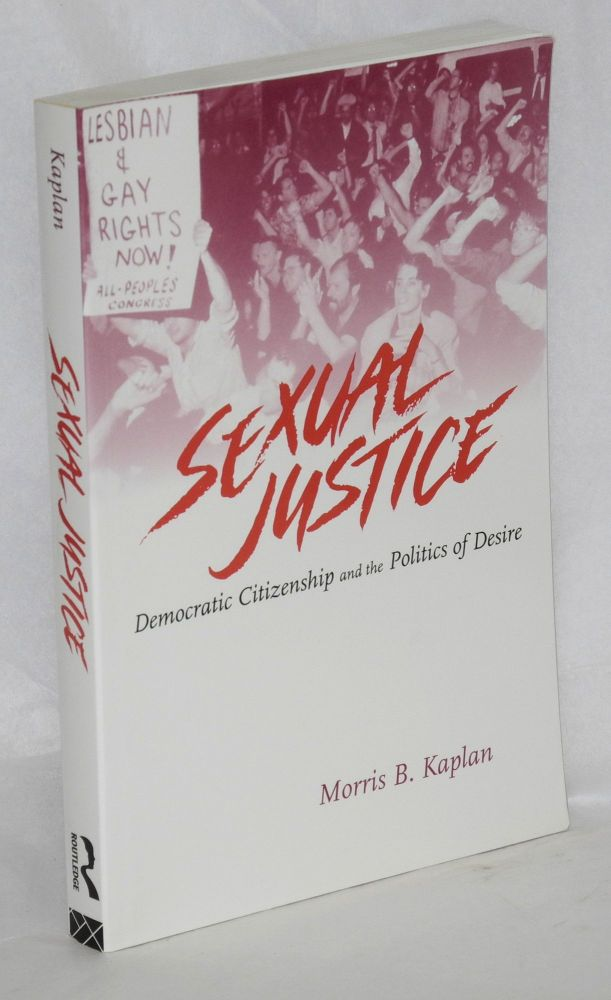 Sexual justice; democratic citizenship and the politics of desire. Morris B. Kaplan.