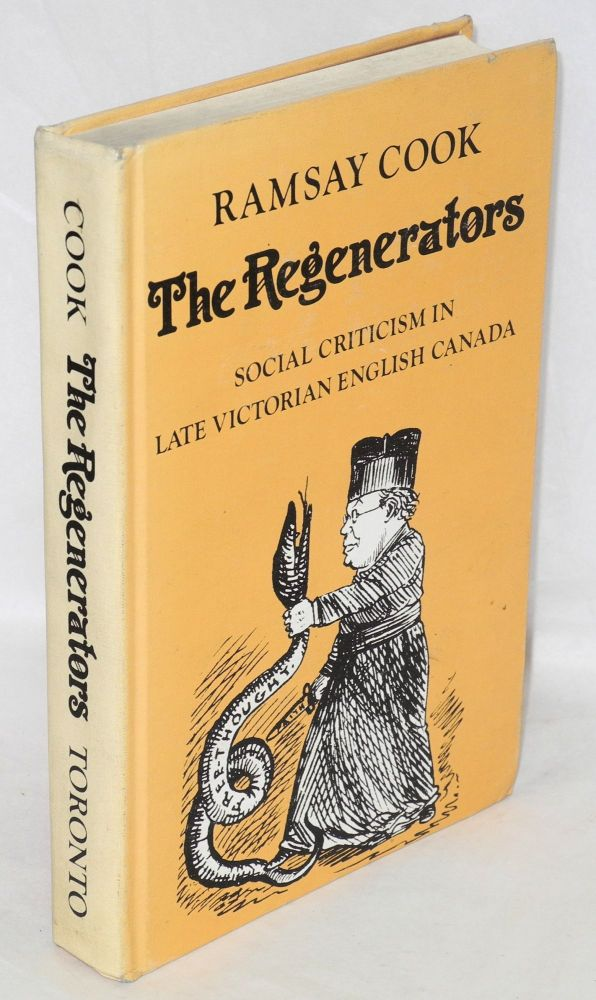 The regenerators: social criticism in late Victorian English Canada. Ramsay Cook.