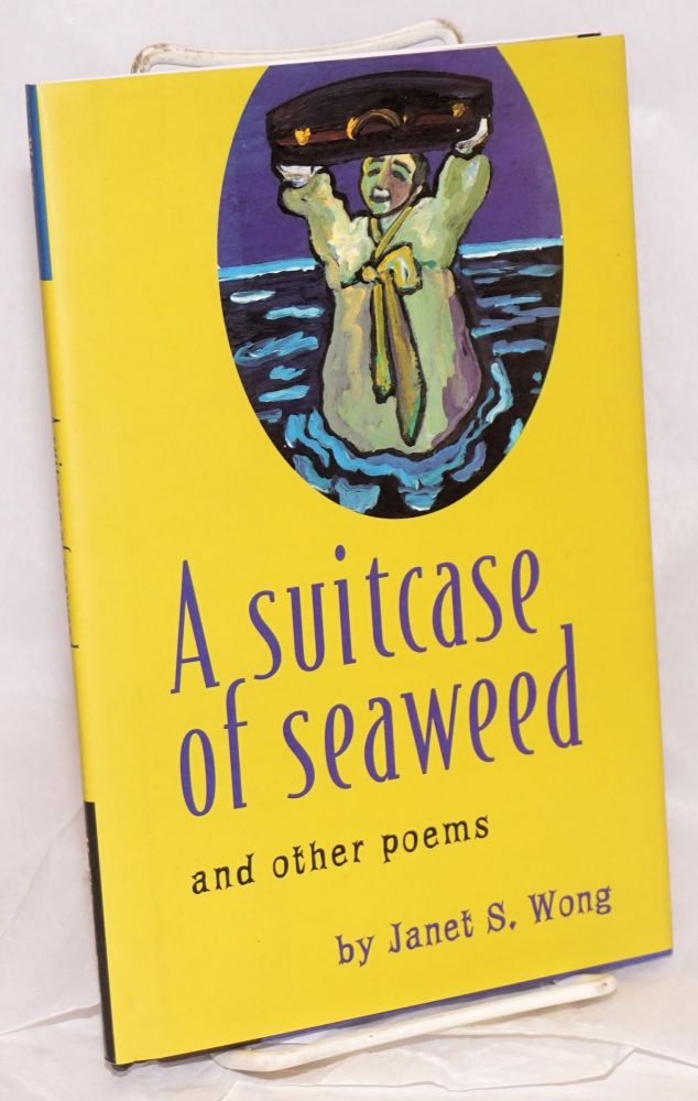 A suitcase of seaweed and other poems; decorations by the author. Janet S. Wong.