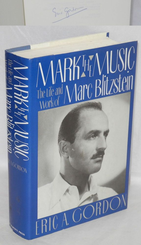 Mark the music; the life and work of Marc Blitzstein. Eric A. Gordon.
