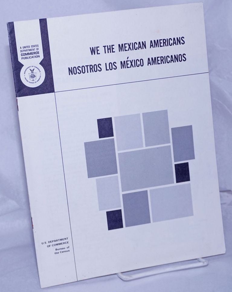 We the Mexican Americans/nosotros los México Americanos. Bureau of the Census United States Department of Commerce.