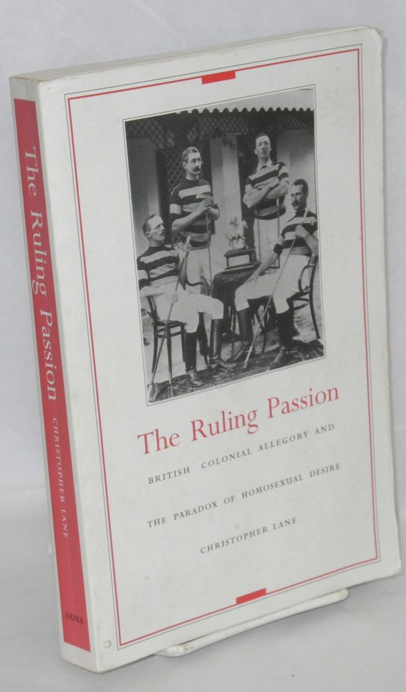 The ruling passion; British colonial allegory and the paradox of homosexual desire. Christopher Lane.