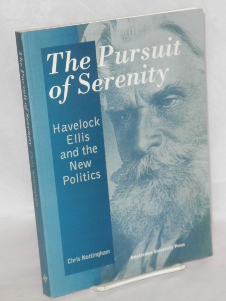 The pursuit of serenity; Havelock Ellis and the new politics. Chris Nottingham.