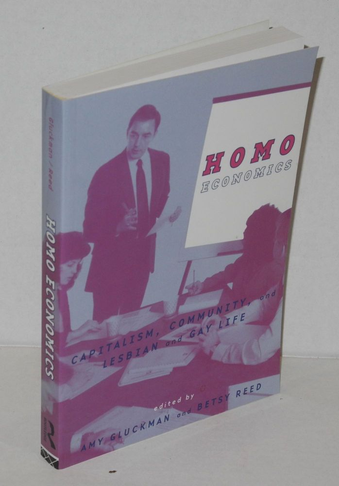 Homo economics; capitalism, community, and lesbian and gay life. Amy Gluckman, Betsy Reed.