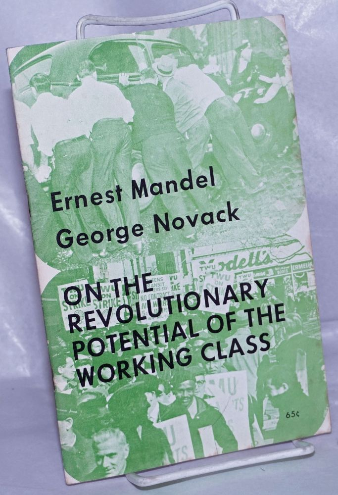 On the revolutionary potential of the working class. Ernest Mandel, George Novack.