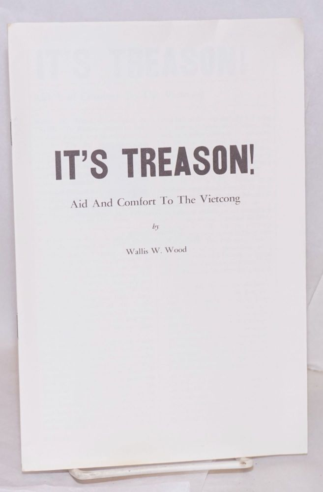 It's treason! Aid and comfort to the Vietcong. Wallis W. Wood.