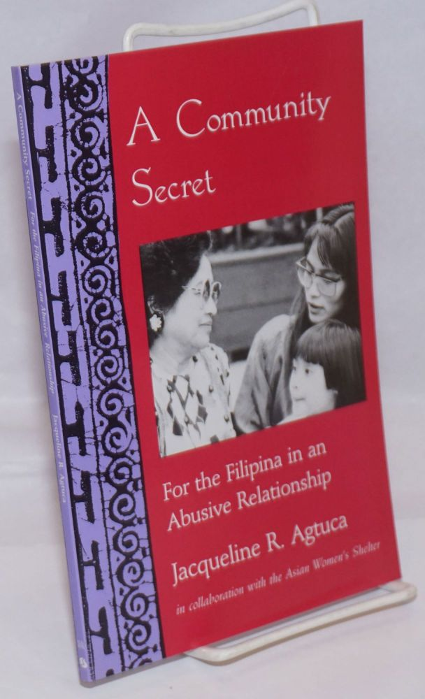 A community secret; for the Filipina in an abusive relationship. Jacqueline R. in collaboration Agtuca, the Asian Women's Shelter.
