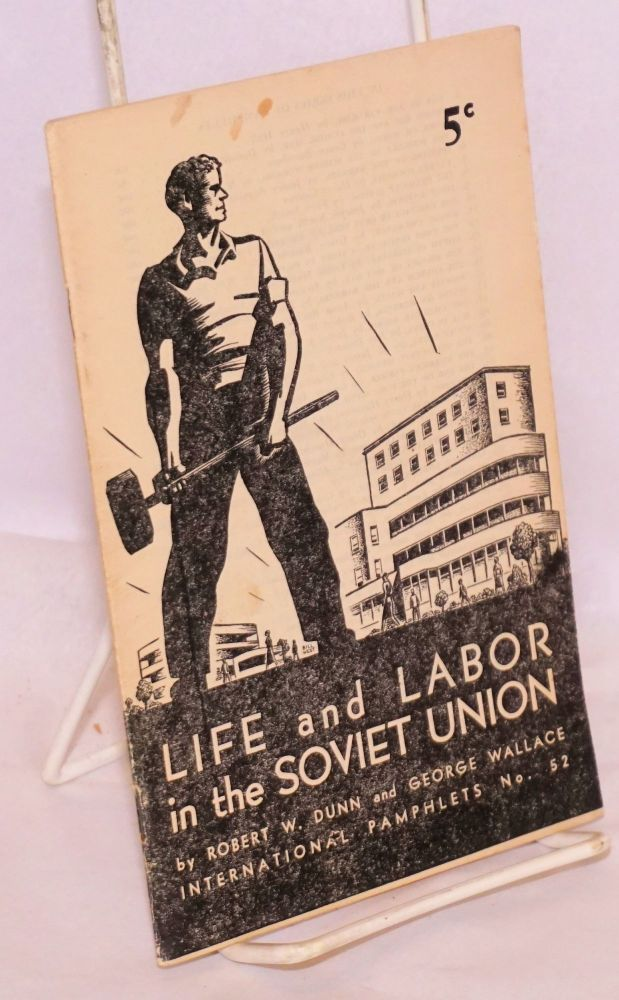 Life and labor in the Soviet Union. Robert W. Dunn, George Wallace.