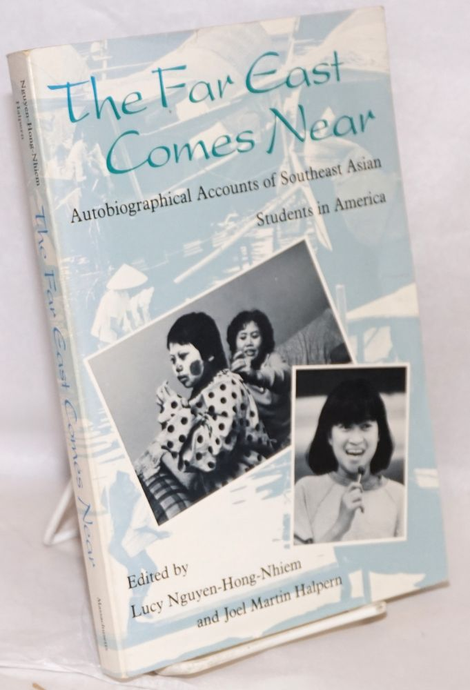 The far east comes near; autobiographical accounts of Southeast Asian students in America. Lucy Nguyen-Hong-Nhiem, Joel Martin Halpern.