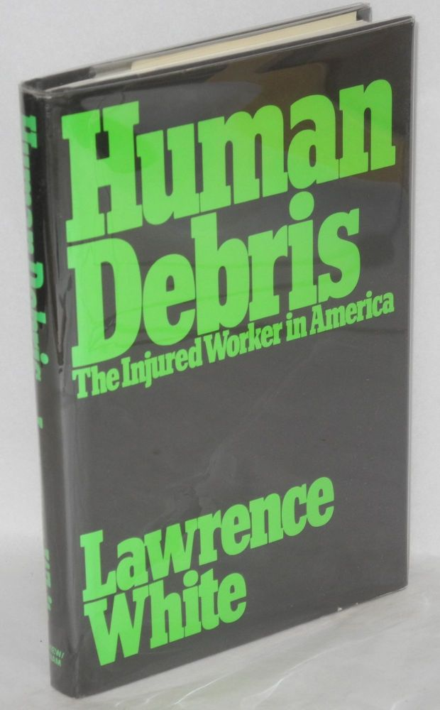 Human debris; the injured worker in America. Lawrence White.