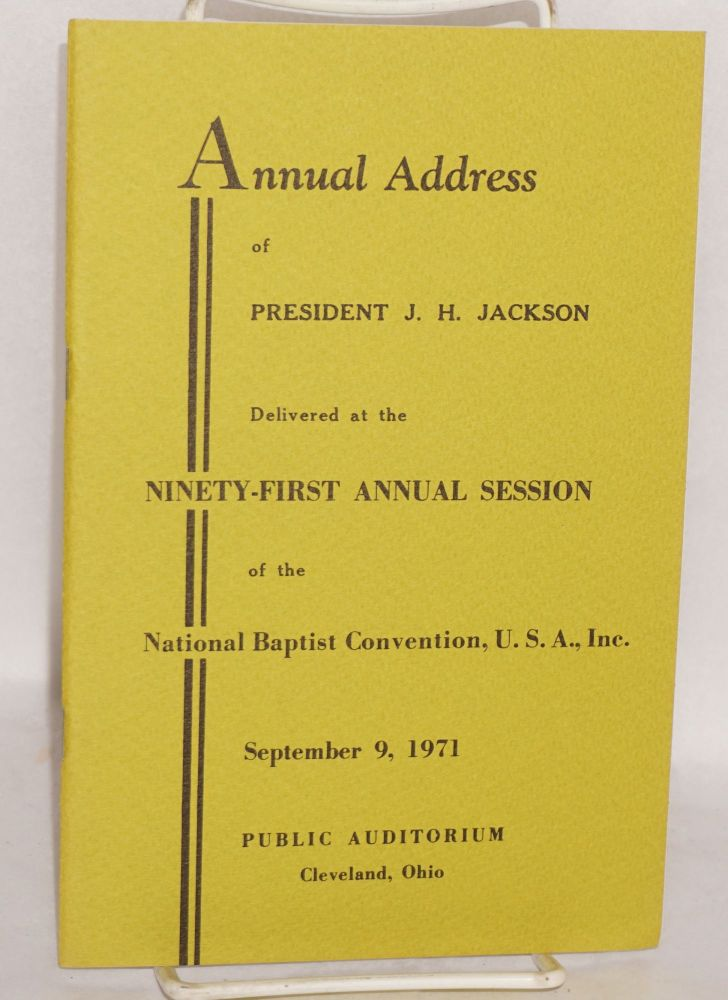 Annual address of President J. H. Jackson delivered at the ninety-first annual session of the National Baptist Convention, U. S. A., Inc., September 9, 1971, Public Auditorium, Cleveland, Ohio. J. H. Jackson.