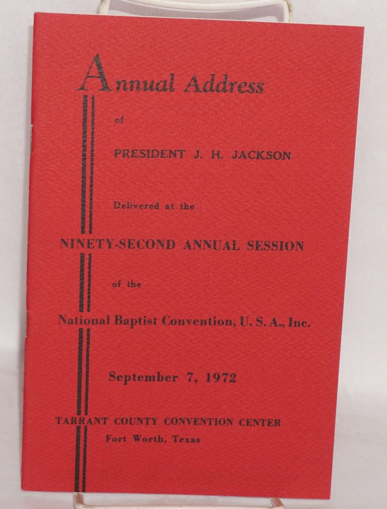 Annual address of President J. H. Jackson delivered at the ninety-second annual session of the National Baptist Convention, U. S. A., Inc., September 7, 1972, Tarrant County Convention center, Fort Worth, Texas. J. H. Jackson.