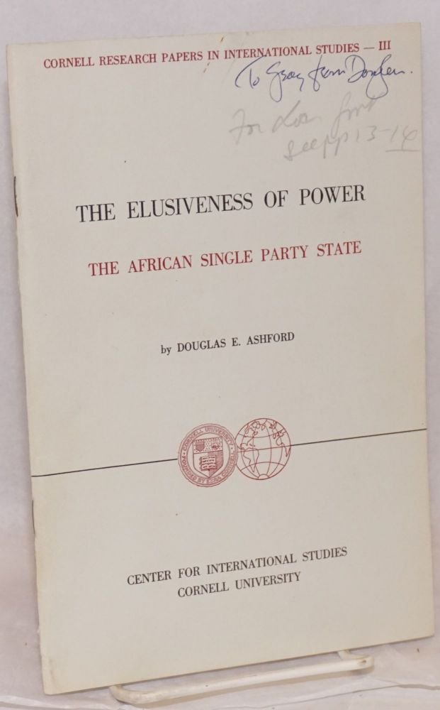 The elusiveness of power; the African single party state. Douglas E. Ashford.