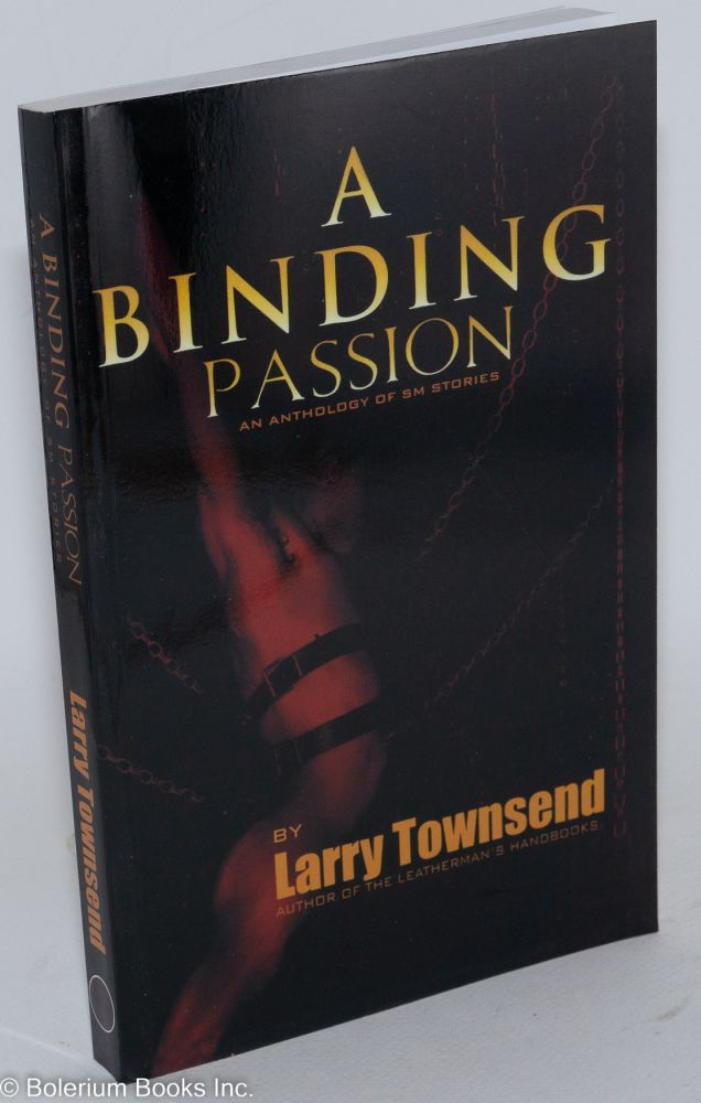 A binding passion; an anthology of sm stories. Larry Townsend, Bud Bernhardt.