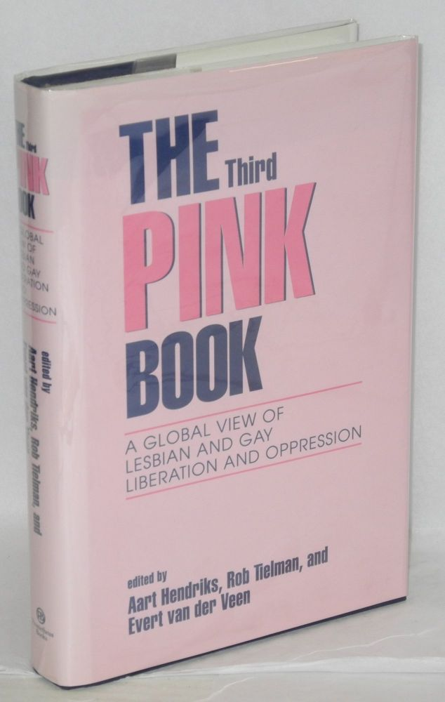 The third pink book; a global view of lesbian and gay liberation and oppression. Aart Hendriks, Rob Tilman, edsitors Evert van der Veen.