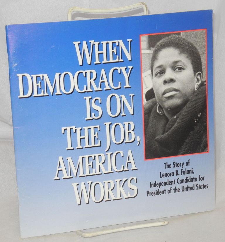 When democracy is on the job, America works the story of Lenora B. Fulani, independent candidate for President of the United States. Lenora B. Fulani.