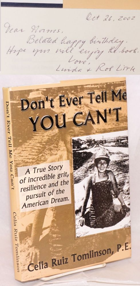 Don't ever tell me you can't: A true story of incredible grit, resilience and the pursuit of the American Dream. Celia Ruiz Tomlinson.