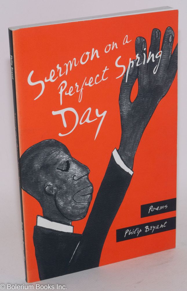 Sermon on a perfect spring day; poems. Philip Bryant.