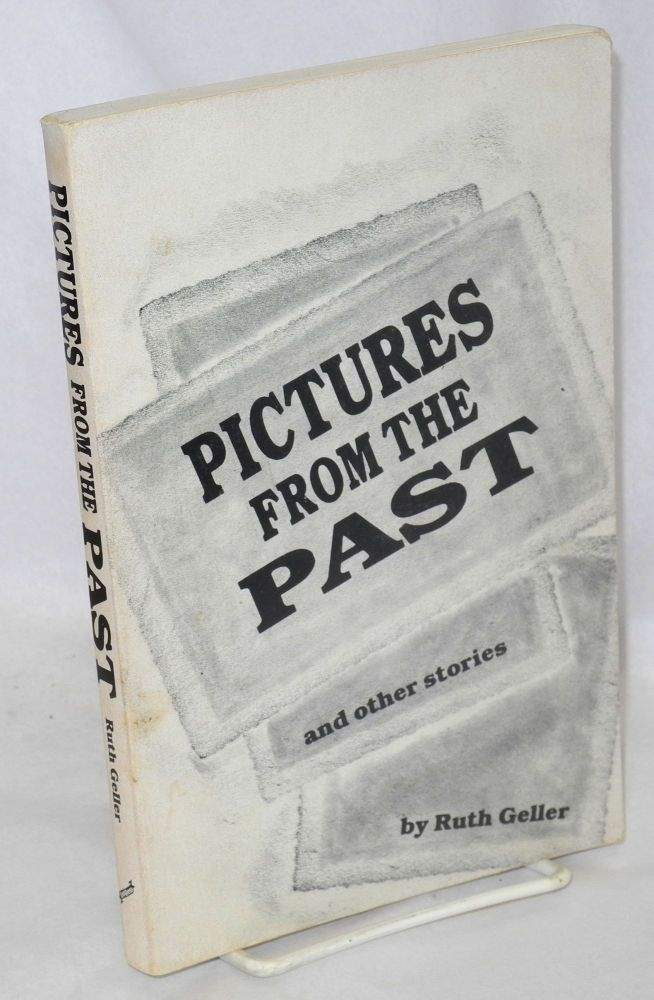 Pictures from the past and other stories. Ruth Geller.