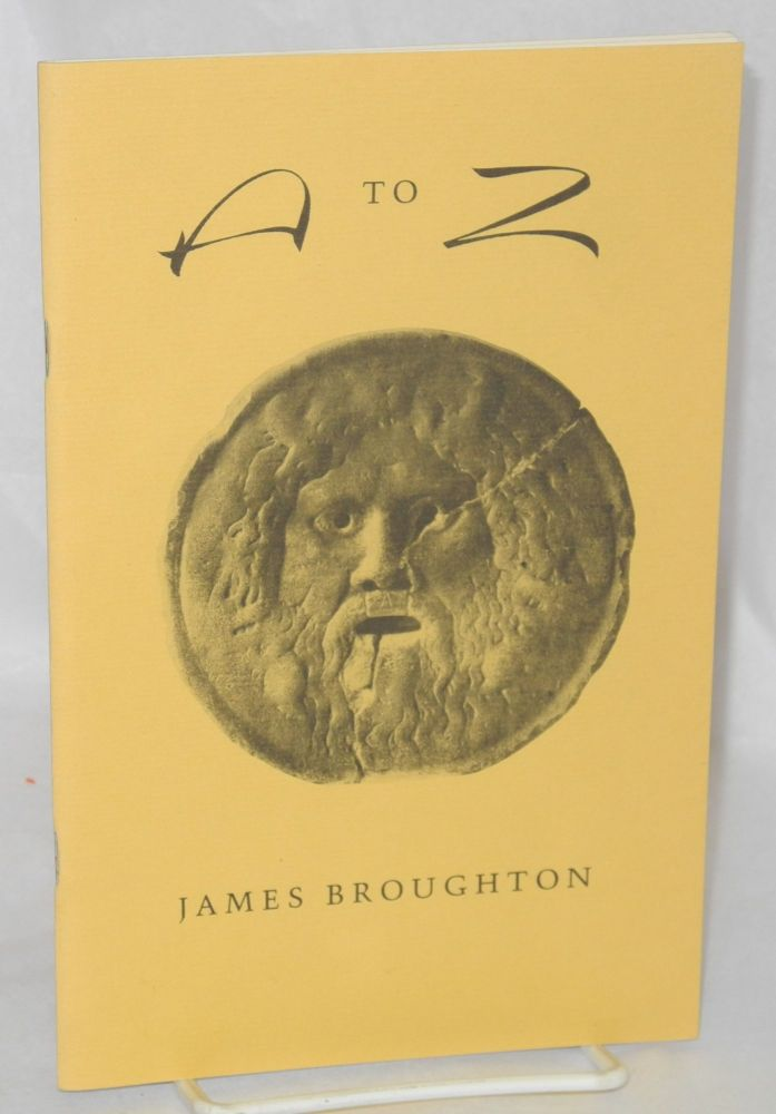 A to Z; 26 sermonettes. James Broughton.