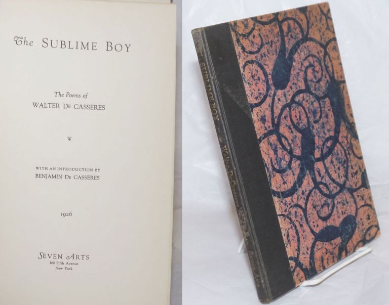The sublime boy; the poems of Walter de Casseres, with an introduction by Benjamin de Casseres. Walter De Casseres.