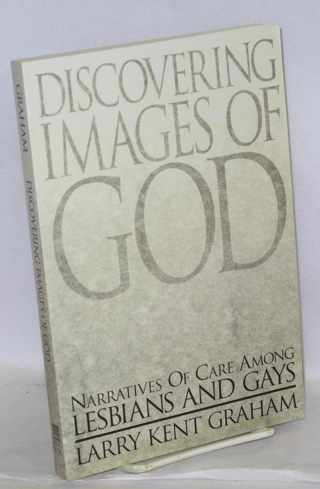 Discovering images of God; narratives of care among lesbians and gays. Larry Kent Graham.