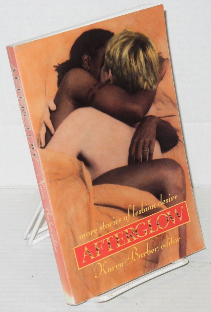 Afterglow; more stories of lesbian desire. Karen Barber, , Jean Swallow, Katherine Fugate, Chris Strickling.