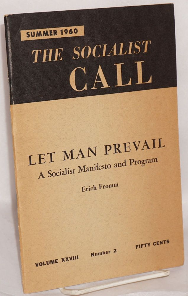 Let man prevail; a socialist manifesto and program. The socialist call, vol. 28, no. 2. Summer, 1960. Erich Fromm.