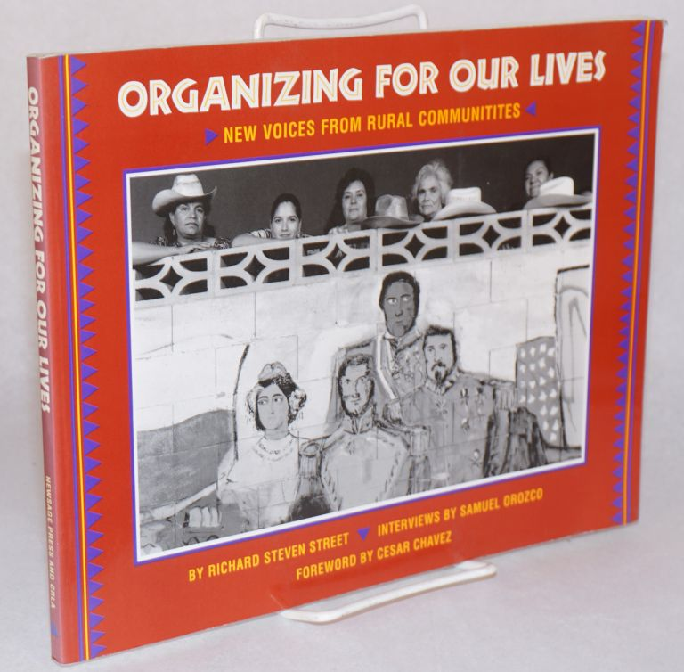 Organizing for our lives; new voices from rural communities. Interviews by Samuel Orozco. Foreword by Cesar Chavez. Richard Steven Street.