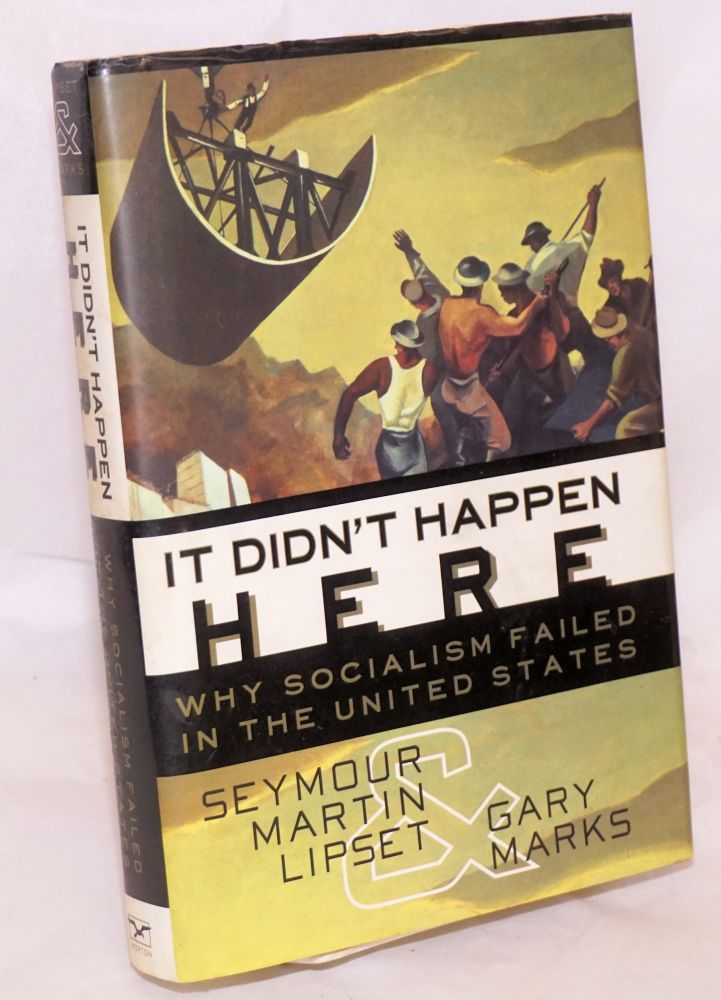It didn't happen here. Why socialism failed in the United States. Seymour Martin Lipset, Gary Marks.