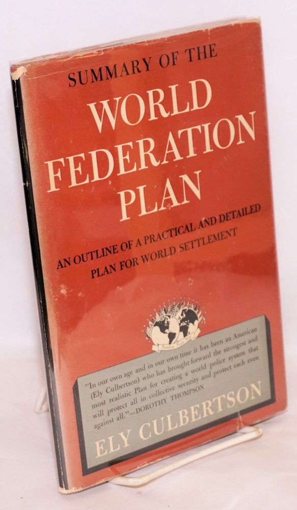 Summary of the World Federation Plan, an outline of a practical and detailed plan for world settlement. Ely Culbertson.