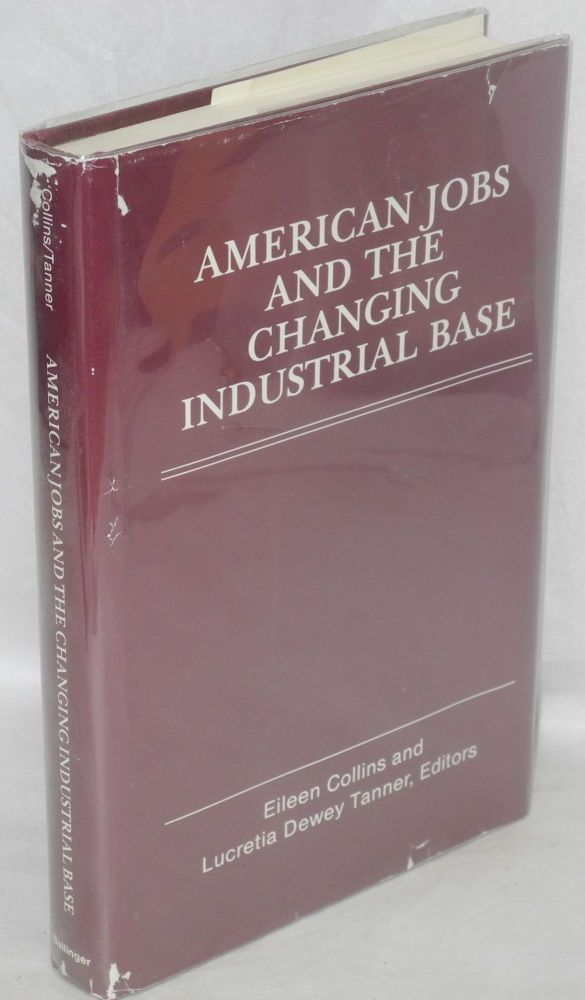 American jobs and the changing industrial base, Eileen L. Collins, Lucretia Dewey Tanner.