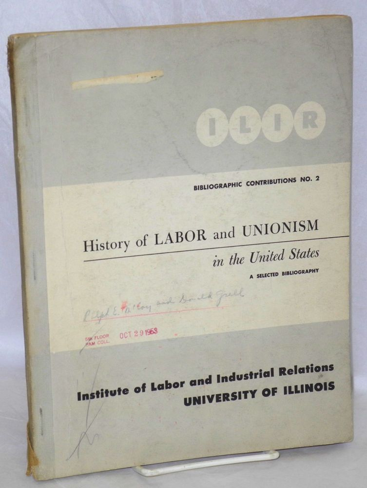 History of labor and unionism in the United States (a selected bibliography). With the assistance of Donald Gsell. Ralph E. McCoy, comp.